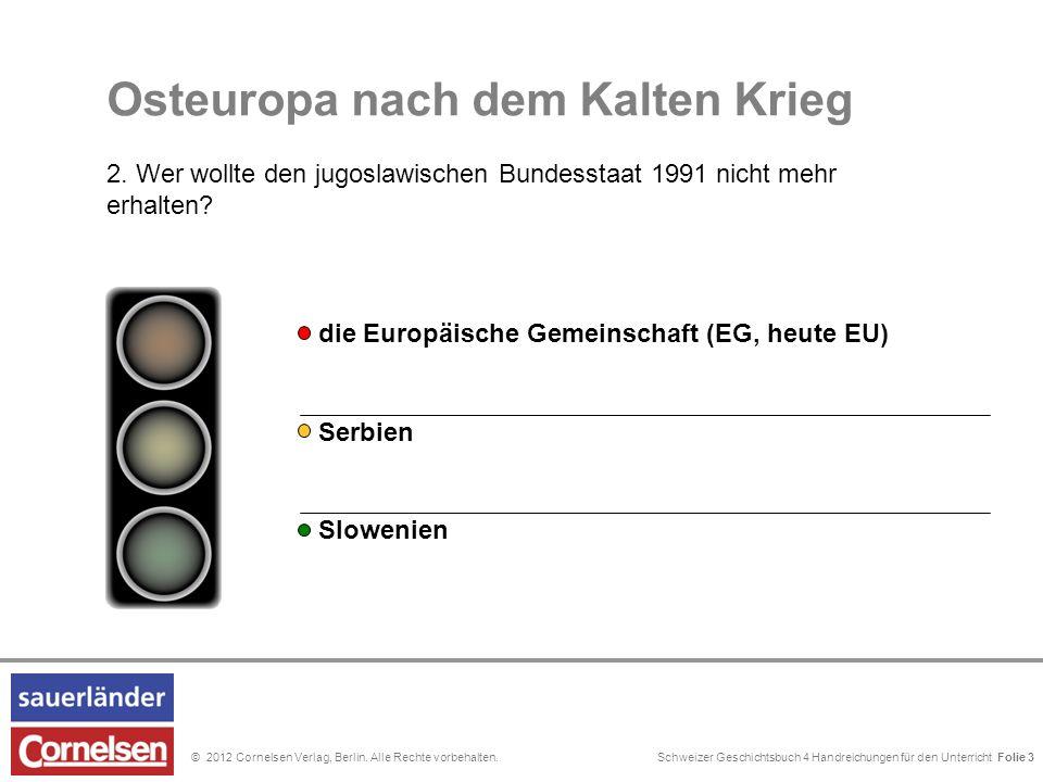 Schweizer Geschichtsbuch 4 Handreichungen für den Unterricht Folie 0© 2012 Cornelsen Verlag, Berlin. Alle Rechte vorbehalten. Serbien wollte die ander