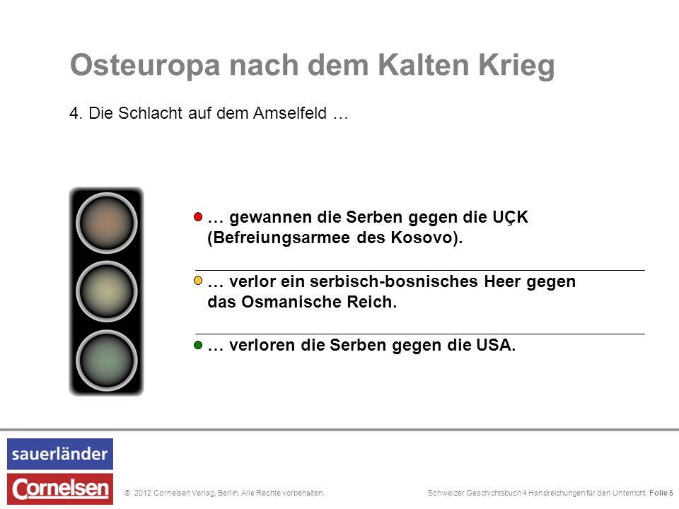 Schweizer Geschichtsbuch 4 Handreichungen für den Unterricht Folie 0© 2012 Cornelsen Verlag, Berlin. Alle Rechte vorbehalten. der Krieg in Kroatien de