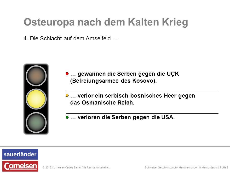 Schweizer Geschichtsbuch 4 Handreichungen für den Unterricht Folie 0© 2012 Cornelsen Verlag, Berlin. Alle Rechte vorbehalten. … verlor ein serbisch-bo
