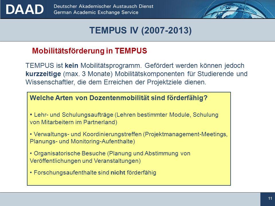 11 TEMPUS IV (2007-2013) Mobilitätsförderung in TEMPUS TEMPUS ist kein Mobilitätsprogramm.