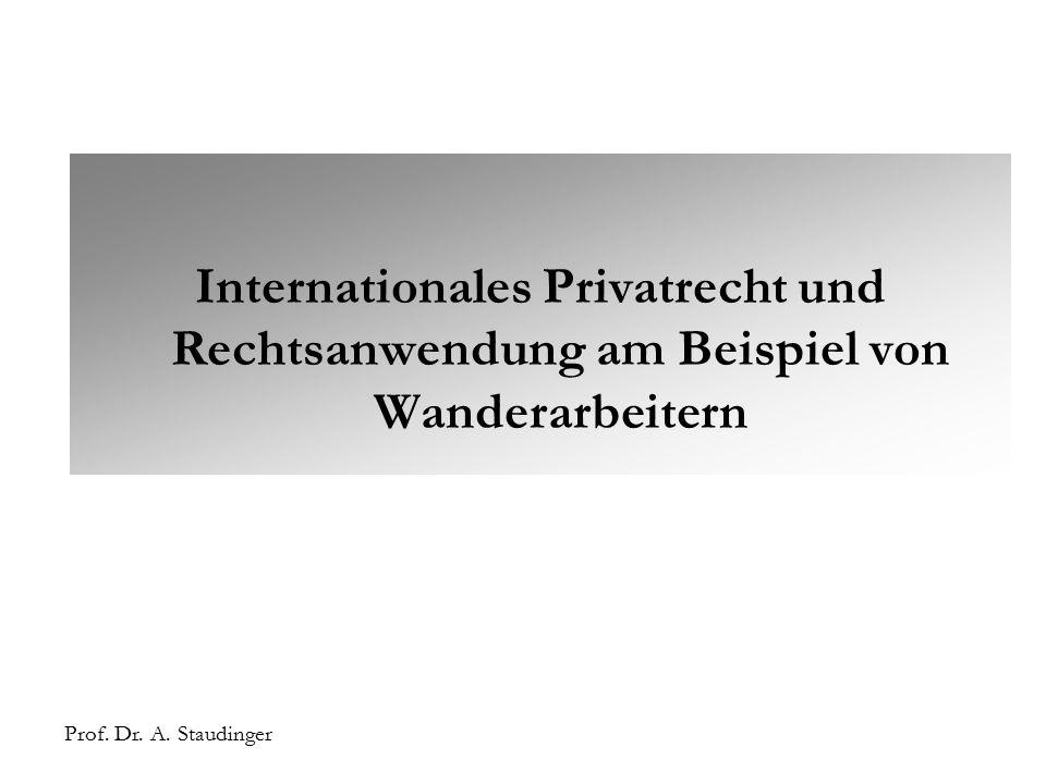 Prof. Dr. A. Staudinger Internationales Privatrecht und Rechtsanwendung am Beispiel von Wanderarbeitern