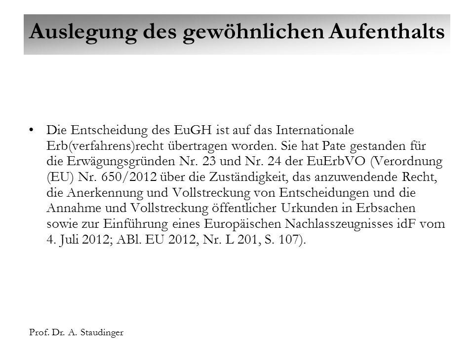 Prof. Dr. A. Staudinger Auslegung des gewöhnlichen Aufenthalts Die Entscheidung des EuGH ist auf das Internationale Erb(verfahrens)recht übertragen wo