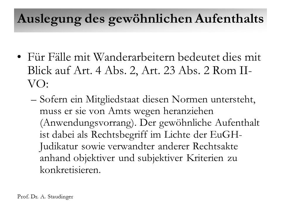 Prof. Dr. A. Staudinger Auslegung des gewöhnlichen Aufenthalts Für Fälle mit Wanderarbeitern bedeutet dies mit Blick auf Art. 4 Abs. 2, Art. 23 Abs. 2