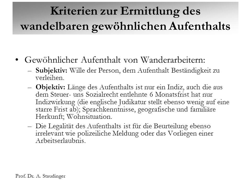 Prof. Dr. A. Staudinger Kriterien zur Ermittlung des wandelbaren gewöhnlichen Aufenthalts Gewöhnlicher Aufenthalt von Wanderarbeitern: –Subjektiv: Wil