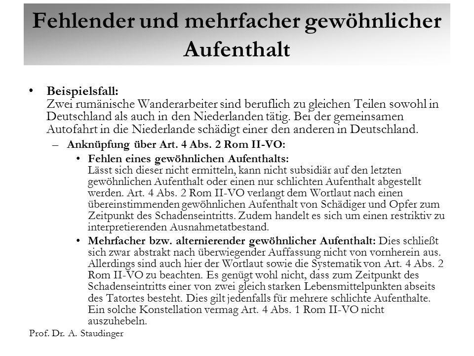 Prof. Dr. A. Staudinger Fehlender und mehrfacher gewöhnlicher Aufenthalt Beispielsfall: Zwei rumänische Wanderarbeiter sind beruflich zu gleichen Teil