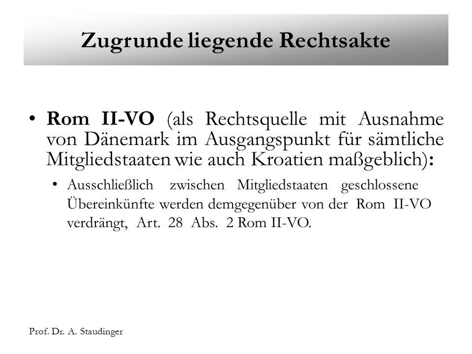 Prof. Dr. A. Staudinger Zugrunde liegende Rechtsakte Rom II-VO (als Rechtsquelle mit Ausnahme von Dänemark im Ausgangspunkt für sämtliche Mitgliedstaa