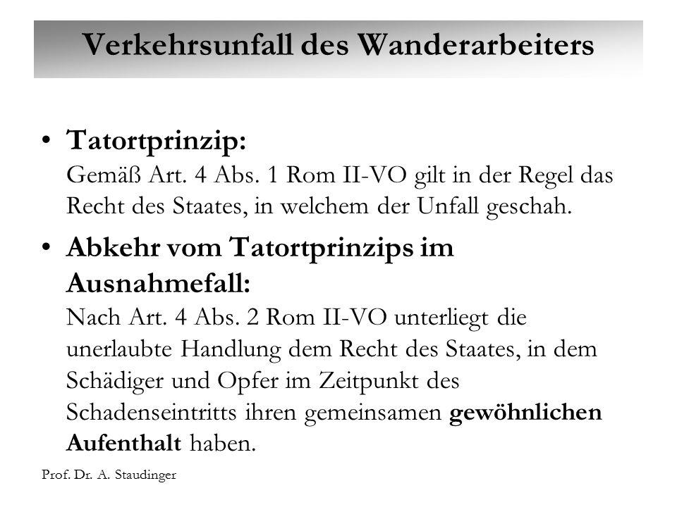 Prof. Dr. A. Staudinger. Staudinger Verkehrsunfall des Wanderarbeiters Tatortprinzip: Gemäß Art. 4 Abs. 1 Rom II-VO gilt in der Regel das Recht des St