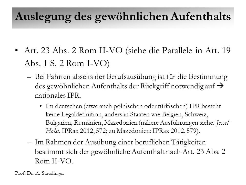 Prof. Dr. A. Staudinger Auslegung des gewöhnlichen Aufenthalts Art. 23 Abs. 2 Rom II-VO (siehe die Parallele in Art. 19 Abs. 1 S. 2 Rom I-VO) –Bei Fah
