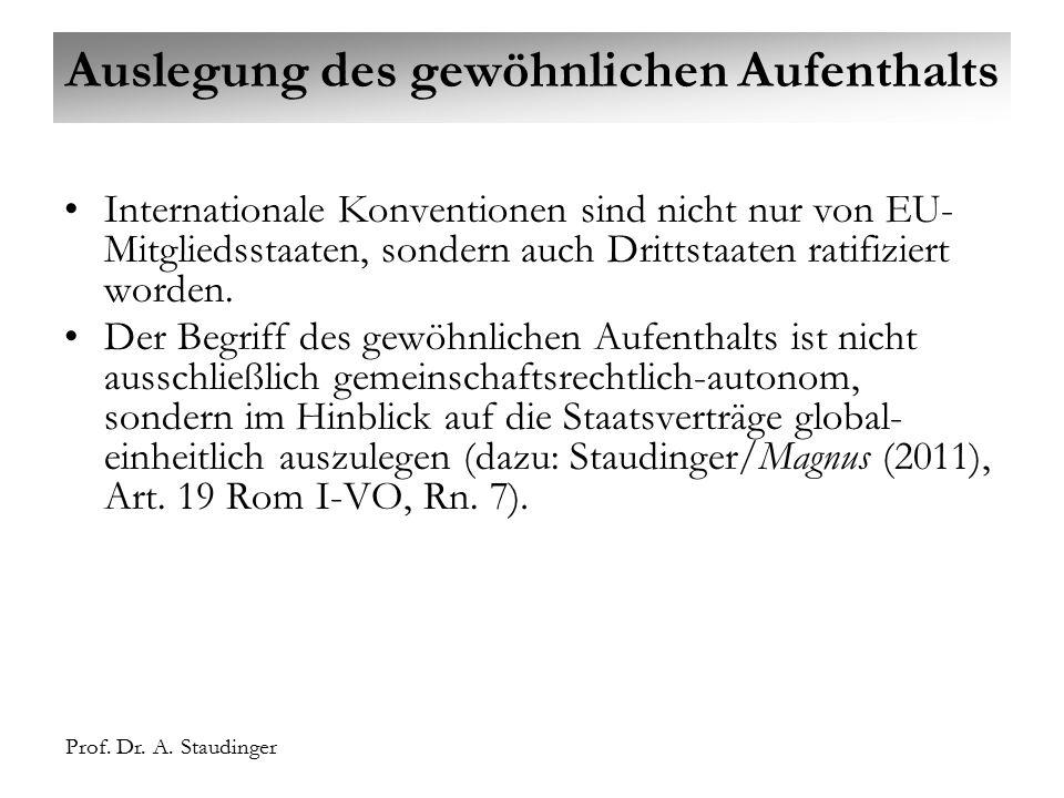 Prof. Dr. A. Staudinger Auslegung des gewöhnlichen Aufenthalts Internationale Konventionen sind nicht nur von EU- Mitgliedsstaaten, sondern auch Dritt