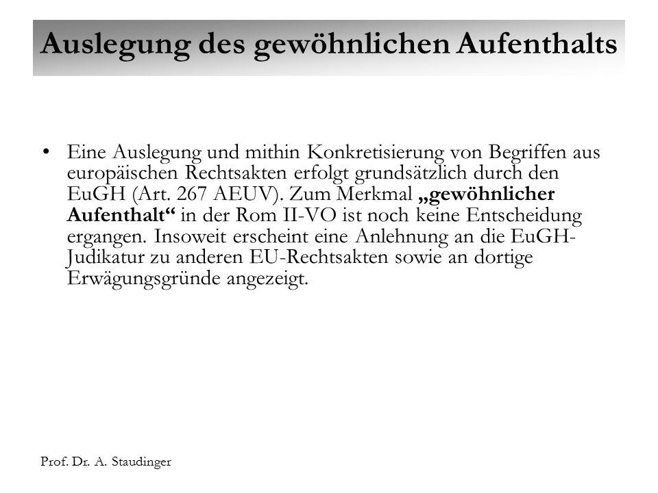 Prof. Dr. A. Staudinger Auslegung des gewöhnlichen Aufenthalts Eine Auslegung und mithin Konkretisierung von Begriffen aus europäischen Rechtsakten er