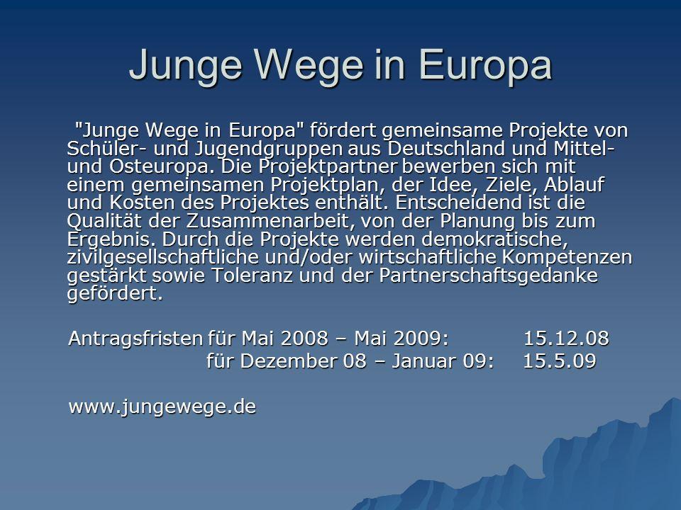 Junge Wege in Europa Junge Wege in Europa fördert gemeinsame Projekte von Schüler- und Jugendgruppen aus Deutschland und Mittel- und Osteuropa.