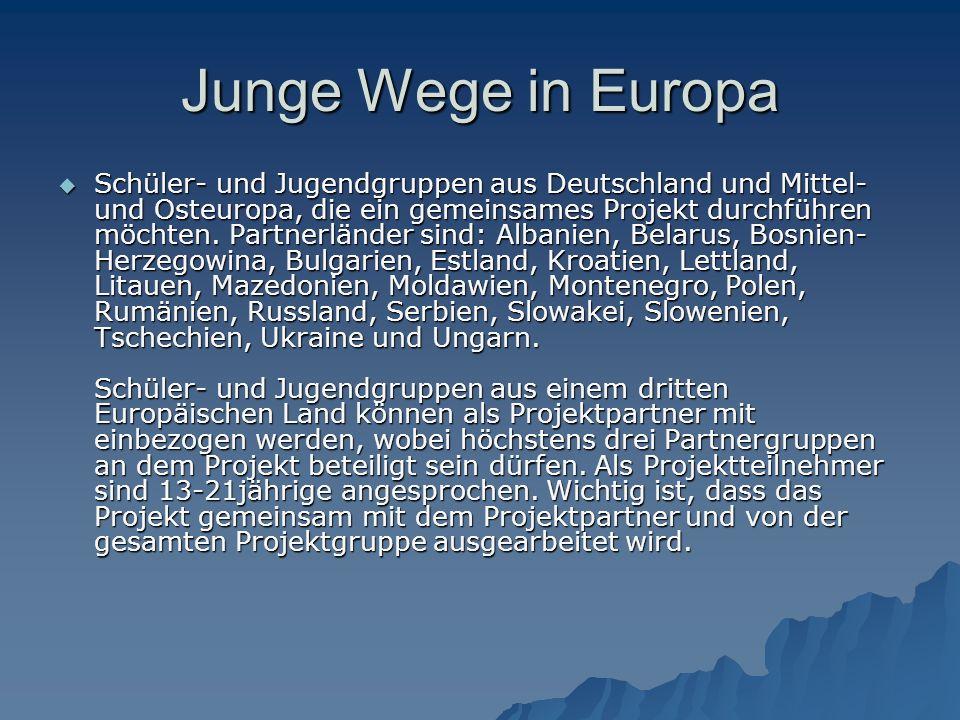 Junge Wege in Europa  Schüler- und Jugendgruppen aus Deutschland und Mittel- und Osteuropa, die ein gemeinsames Projekt durchführen möchten.