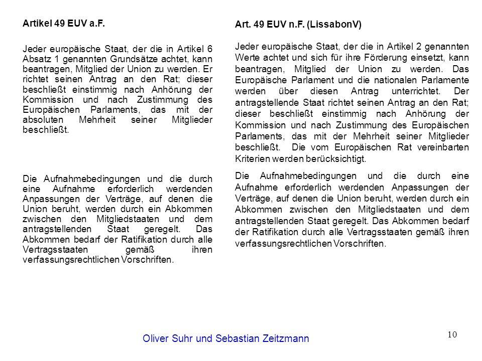 Oliver Suhr und Sebastian Zeitzmann 10 Art. 49 EUV n.F. (LissabonV) Jeder europäische Staat, der die in Artikel 2 genannten Werte achtet und sich für