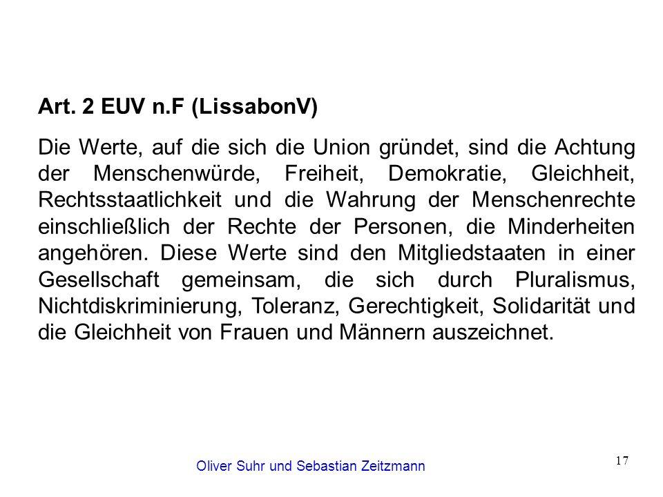 Oliver Suhr und Sebastian Zeitzmann 17 Art. 2 EUV n.F (LissabonV) Die Werte, auf die sich die Union gründet, sind die Achtung der Menschenwürde, Freih
