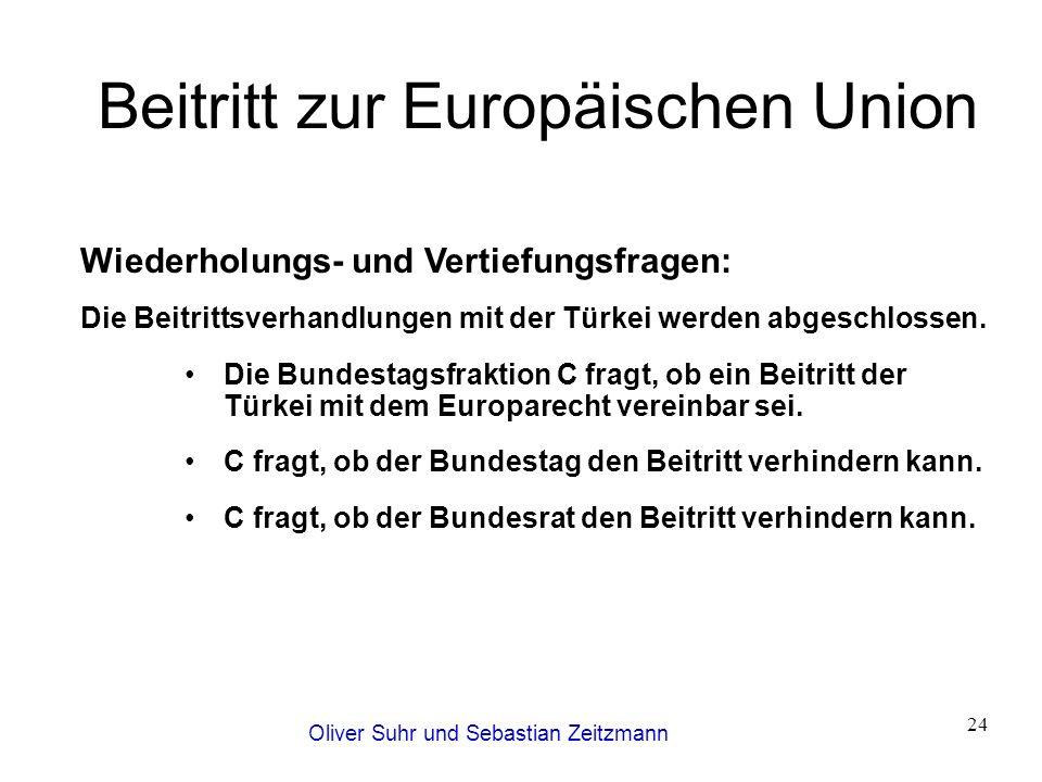 Oliver Suhr und Sebastian Zeitzmann 24 Beitritt zur Europäischen Union Wiederholungs- und Vertiefungsfragen: Die Beitrittsverhandlungen mit der Türkei