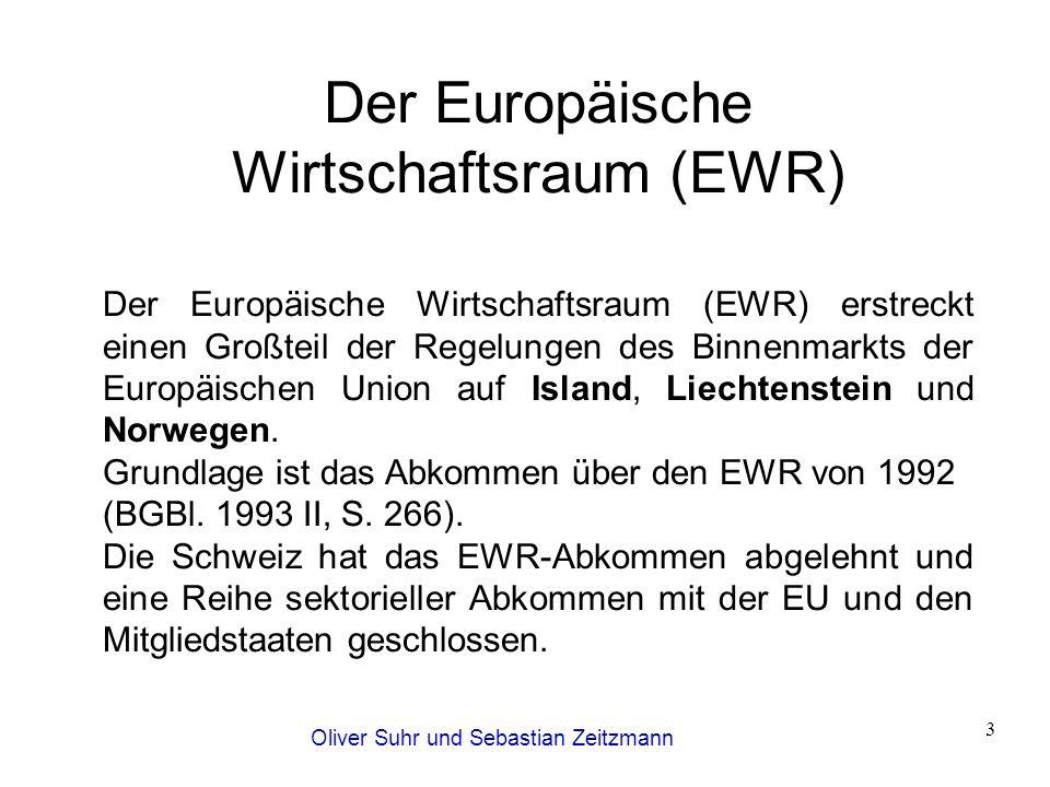 Oliver Suhr und Sebastian Zeitzmann 3 Der Europäische Wirtschaftsraum (EWR) Der Europäische Wirtschaftsraum (EWR) erstreckt einen Großteil der Regelu