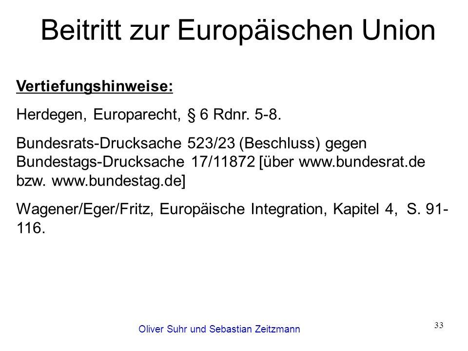 Oliver Suhr und Sebastian Zeitzmann 33 Beitritt zur Europäischen Union Vertiefungshinweise: Herdegen, Europarecht, § 6 Rdnr. 5-8. Bundesrats-Drucksach
