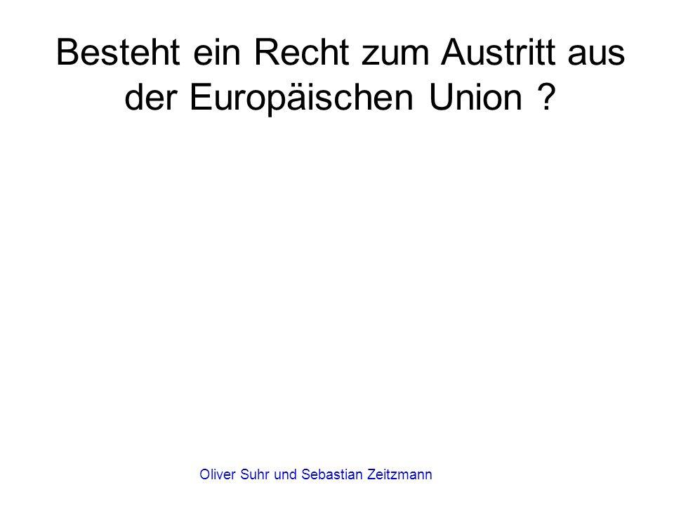 Oliver Suhr und Sebastian Zeitzmann Besteht ein Recht zum Austritt aus der Europäischen Union ?