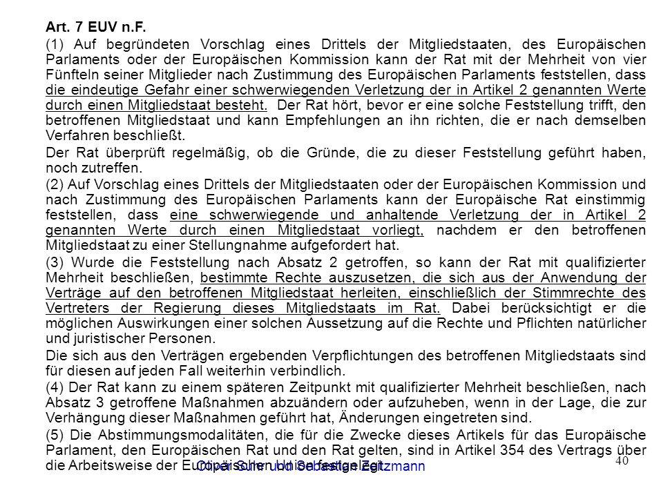 Oliver Suhr und Sebastian Zeitzmann 40 Art. 7 EUV n.F. (1) Auf begründeten Vorschlag eines Drittels der Mitgliedstaaten, des Europäischen Parlaments o