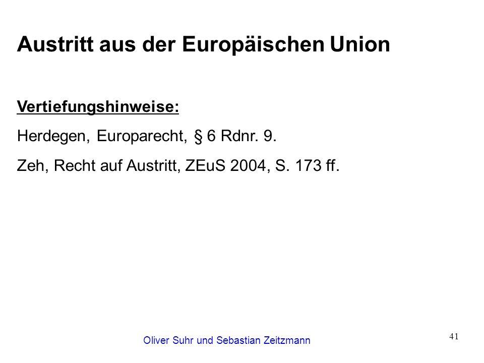 Oliver Suhr und Sebastian Zeitzmann 41 Austritt aus der Europäischen Union Vertiefungshinweise: Herdegen, Europarecht, § 6 Rdnr. 9. Zeh, Recht auf Aus