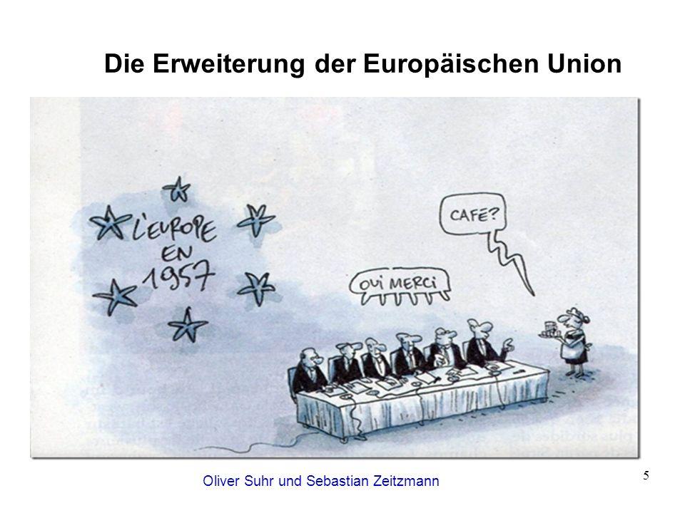 Oliver Suhr und Sebastian Zeitzmann 6 Die Erweiterung der Europäischen Union