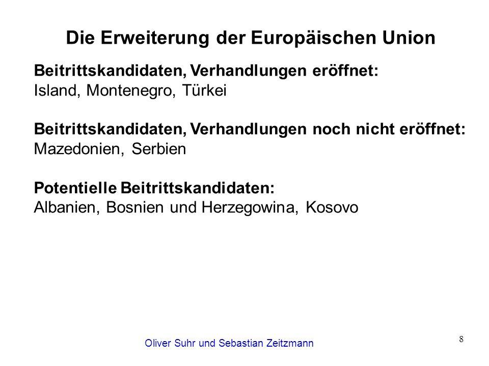 Oliver Suhr und Sebastian Zeitzmann 8 Die Erweiterung der Europäischen Union Beitrittskandidaten, Verhandlungen eröffnet: Island, Montenegro, Türkei B