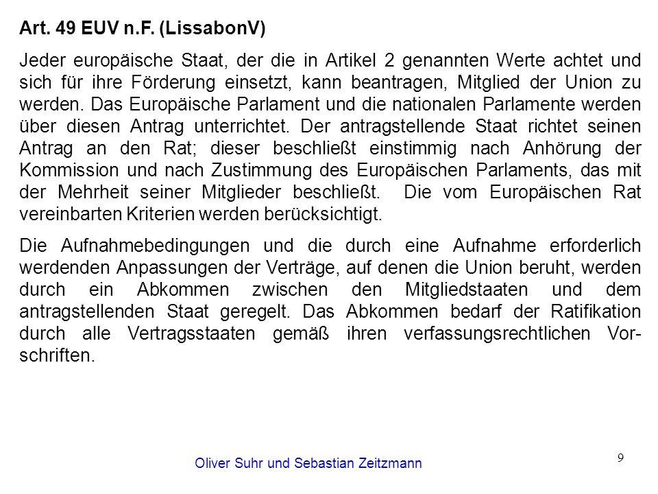 Oliver Suhr und Sebastian Zeitzmann 9 Art. 49 EUV n.F. (LissabonV) Jeder europäische Staat, der die in Artikel 2 genannten Werte achtet und sich für