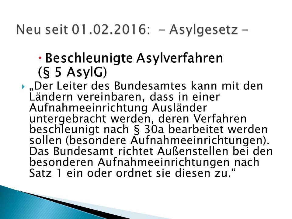 """ Beschleunigte Asylverfahren (§ 5 AsylG)  """"Der Leiter des Bundesamtes kann mit den Ländern vereinbaren, dass in einer Aufnahmeeinrichtung Ausländer"""