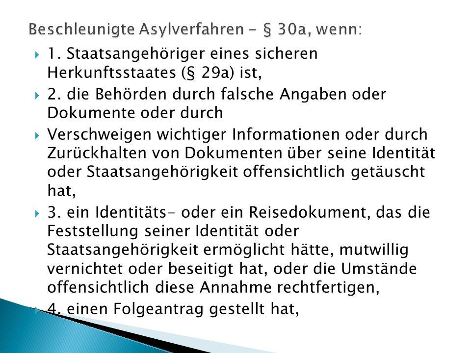  1. Staatsangehöriger eines sicheren Herkunftsstaates (§ 29a) ist,  2. die Behörden durch falsche Angaben oder Dokumente oder durch  Verschweigen w