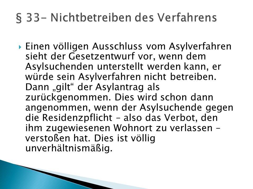  Einen völligen Ausschluss vom Asylverfahren sieht der Gesetzentwurf vor, wenn dem Asylsuchenden unterstellt werden kann, er würde sein Asylverfahren