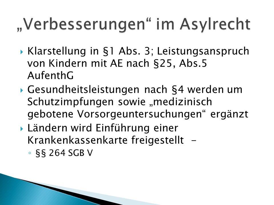  Klarstellung in §1 Abs. 3; Leistungsanspruch von Kindern mit AE nach §25, Abs.5 AufenthG  Gesundheitsleistungen nach §4 werden um Schutzimpfungen s