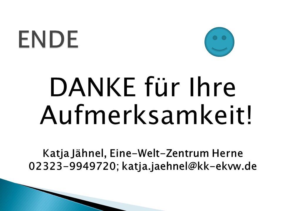DANKE für Ihre Aufmerksamkeit! Katja Jähnel, Eine-Welt-Zentrum Herne 02323-9949720; katja.jaehnel@kk-ekvw.de
