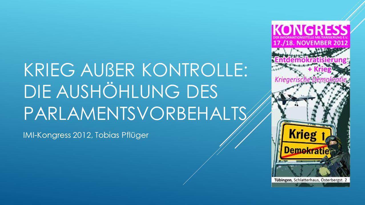 KRIEG AUßER KONTROLLE: DIE AUSHÖHLUNG DES PARLAMENTSVORBEHALTS IMI-Kongress 2012, Tobias Pflüger