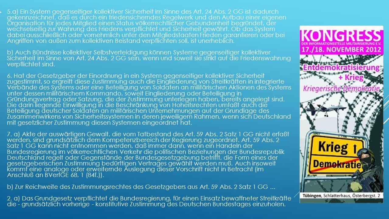 ► Bundesverfassungsgerichtsurteil 12.07.2004 ► Übersetzt: ► Auslandseinsätze der Bundeswehr möglich, wenn ► Im Rahmen eines kollektiven Sicherheitssystems (Problem NATO) ► Mit der grundsätzlichen konstitutiven Zustimmung des Bundestages