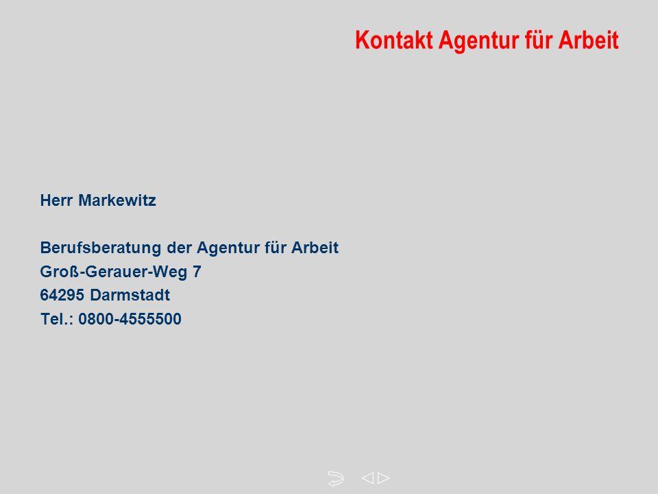 Kontakt Agentur für Arbeit Herr Markewitz Berufsberatung der Agentur für Arbeit Groß-Gerauer-Weg 7 64295 Darmstadt Tel.: 0800-4555500