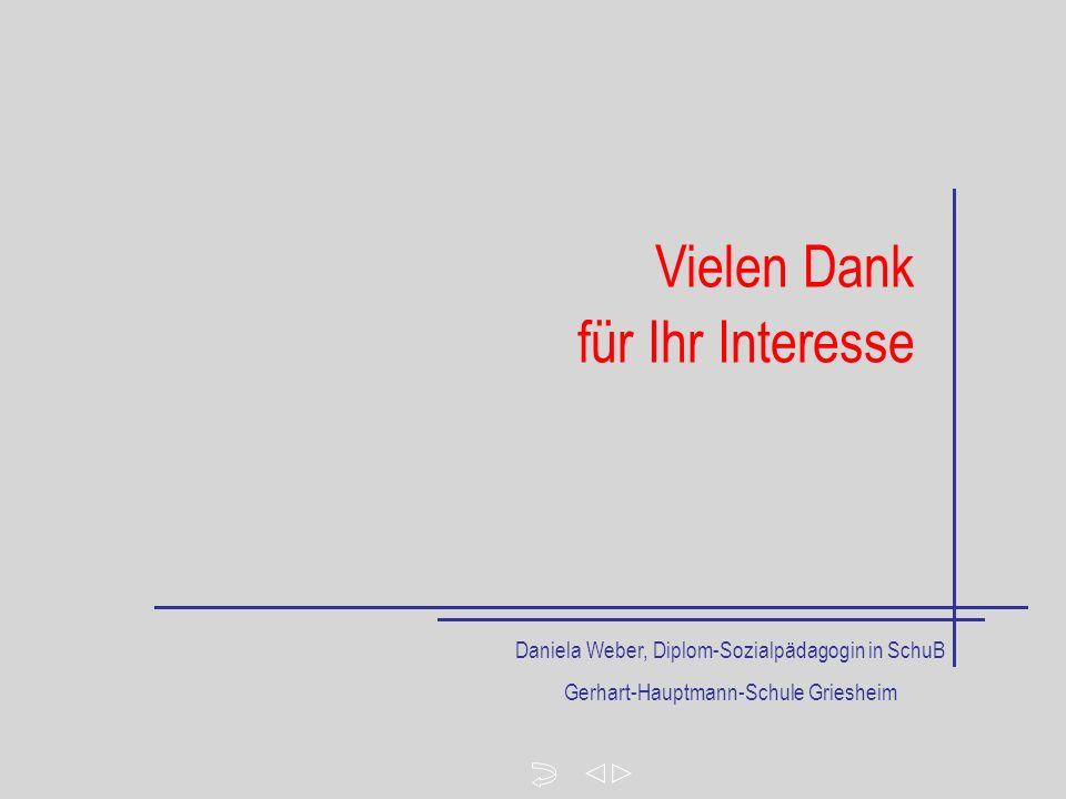 Vielen Dank für Ihr Interesse Daniela Weber, Diplom-Sozialpädagogin in SchuB Gerhart-Hauptmann-Schule Griesheim