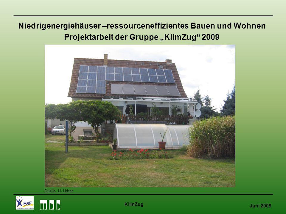 """Juni 2009 KlimZug Niedrigenergiehäuser –ressourceneffizientes Bauen und Wohnen Projektarbeit der Gruppe """"KlimZug 2009 Quelle: U."""