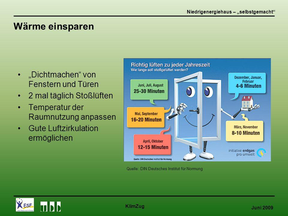"""Juni 2009 KlimZug """"Dichtmachen von Fenstern und Türen 2 mal täglich Stoßlüften Temperatur der Raumnutzung anpassen Gute Luftzirkulation ermöglichen Niedrigenergiehaus – """"selbstgemacht Wärme einsparen Quelle: DIN Deutsches Institut für Normung"""