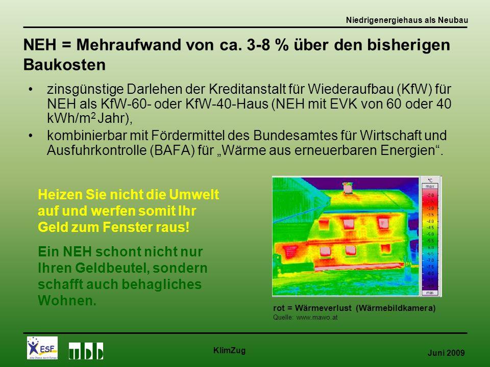 """Juni 2009 KlimZug zinsgünstige Darlehen der Kreditanstalt für Wiederaufbau (KfW) für NEH als KfW-60- oder KfW-40-Haus (NEH mit EVK von 60 oder 40 kWh/m 2 Jahr), kombinierbar mit Fördermittel des Bundesamtes für Wirtschaft und Ausfuhrkontrolle (BAFA) für """"Wärme aus erneuerbaren Energien ."""