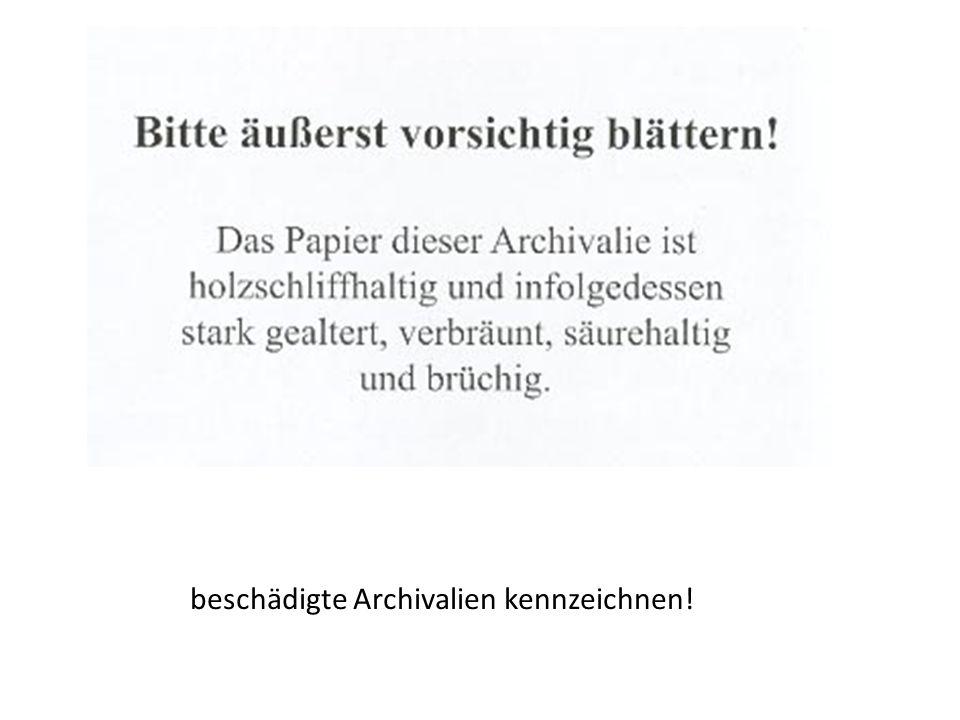 beschädigte Archivalien kennzeichnen!