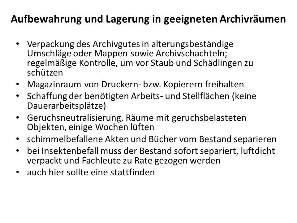 Aufbewahrung und Lagerung in geeigneten Archivräumen Verpackung des Archivgutes in alterungsbeständige Umschläge oder Mappen sowie Archivschachteln; r