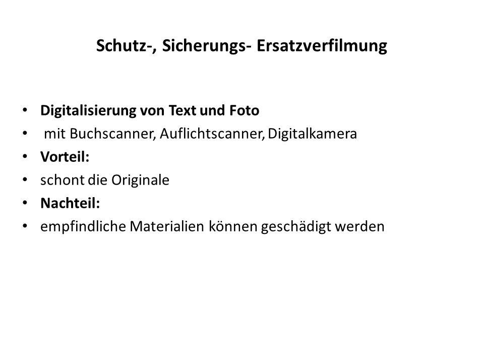 Schutz-, Sicherungs- Ersatzverfilmung Digitalisierung von Text und Foto mit Buchscanner, Auflichtscanner, Digitalkamera Vorteil: schont die Originale Nachteil: empfindliche Materialien können geschädigt werden