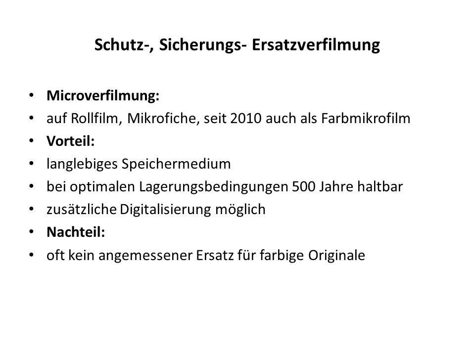 Schutz-, Sicherungs- Ersatzverfilmung Microverfilmung: auf Rollfilm, Mikrofiche, seit 2010 auch als Farbmikrofilm Vorteil: langlebiges Speichermedium