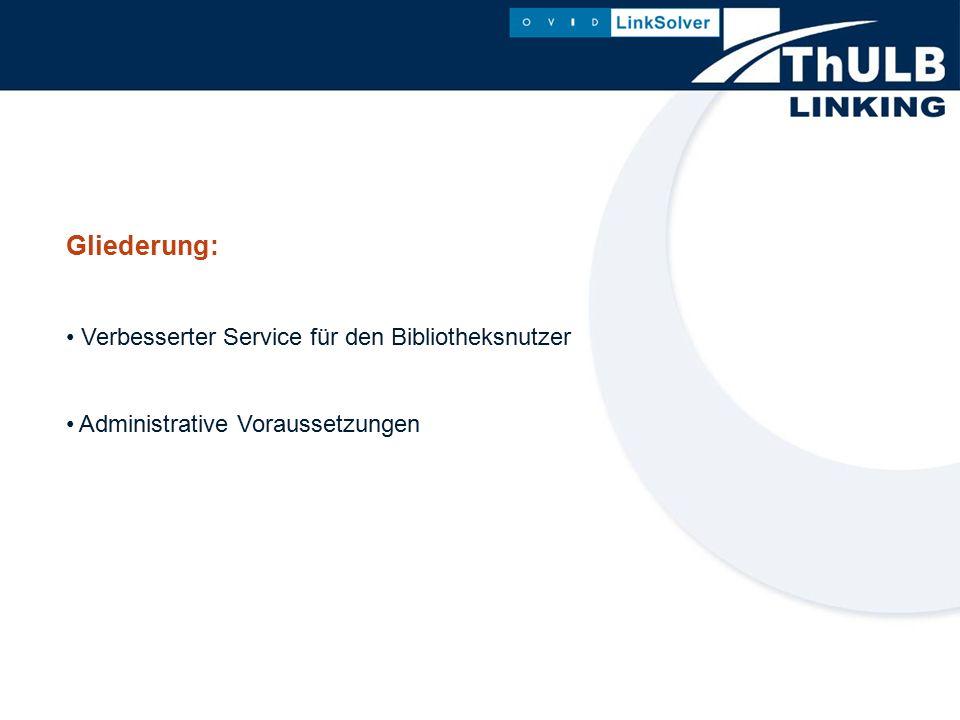 Gliederung: Verbesserter Service für den Bibliotheksnutzer Administrative Voraussetzungen
