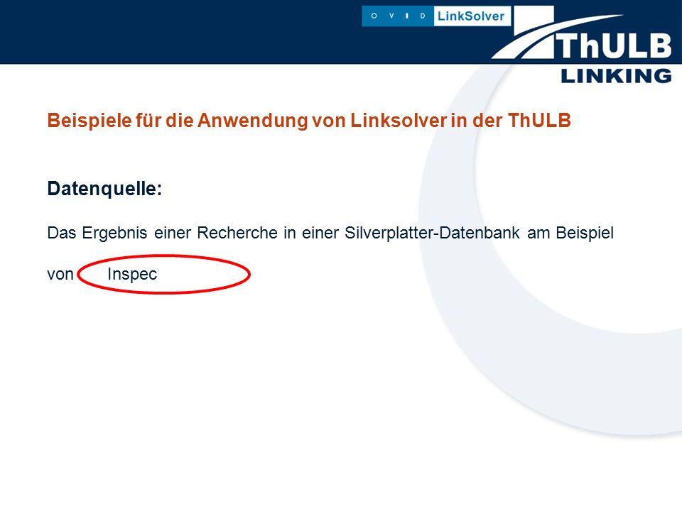 Beispiele für die Anwendung von Linksolver in der ThULB Datenquelle: Das Ergebnis einer Recherche in einer Silverplatter-Datenbank am Beispiel von Inspec
