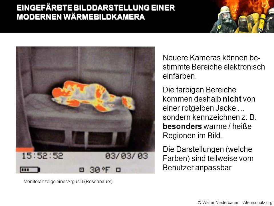 © Walter Niederbauer – Atemschutz.org EINGEFÄRBTE BILDDARSTELLUNG EINER MODERNEN WÄRMEBILDKAMERA Neuere Kameras können be- stimmte Bereiche elektronisch einfärben.