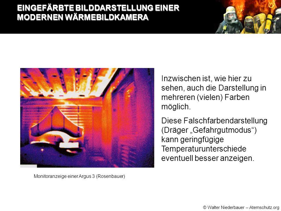 © Walter Niederbauer – Atemschutz.org EINGEFÄRBTE BILDDARSTELLUNG EINER MODERNEN WÄRMEBILDKAMERA Inzwischen ist, wie hier zu sehen, auch die Darstellung in mehreren (vielen) Farben möglich.