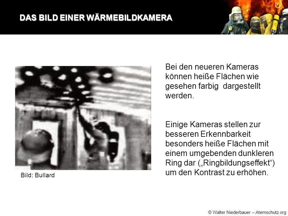 © Walter Niederbauer – Atemschutz.org DAS BILD EINER WÄRMEBILDKAMERA DAS BILD EINER WÄRMEBILDKAMERA Bei den neueren Kameras können heiße Flächen wie gesehen farbig dargestellt werden.