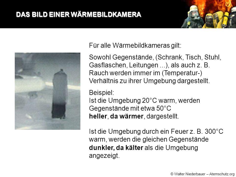 © Walter Niederbauer – Atemschutz.org DAS BILD EINER WÄRMEBILDKAMERA DAS BILD EINER WÄRMEBILDKAMERA Sowohl Gegenstände, (Schrank, Tisch, Stuhl, Gasflaschen, Leitungen...), als auch z.