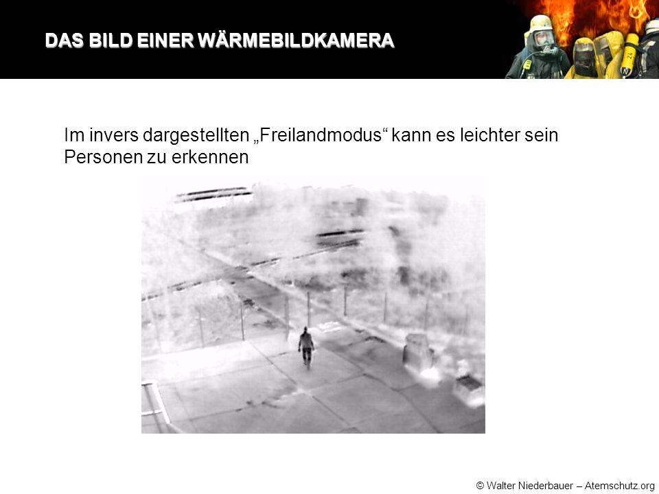"""© Walter Niederbauer – Atemschutz.org DAS BILD EINER WÄRMEBILDKAMERA DAS BILD EINER WÄRMEBILDKAMERA Im invers dargestellten """"Freilandmodus kann es leichter sein Personen zu erkennen"""